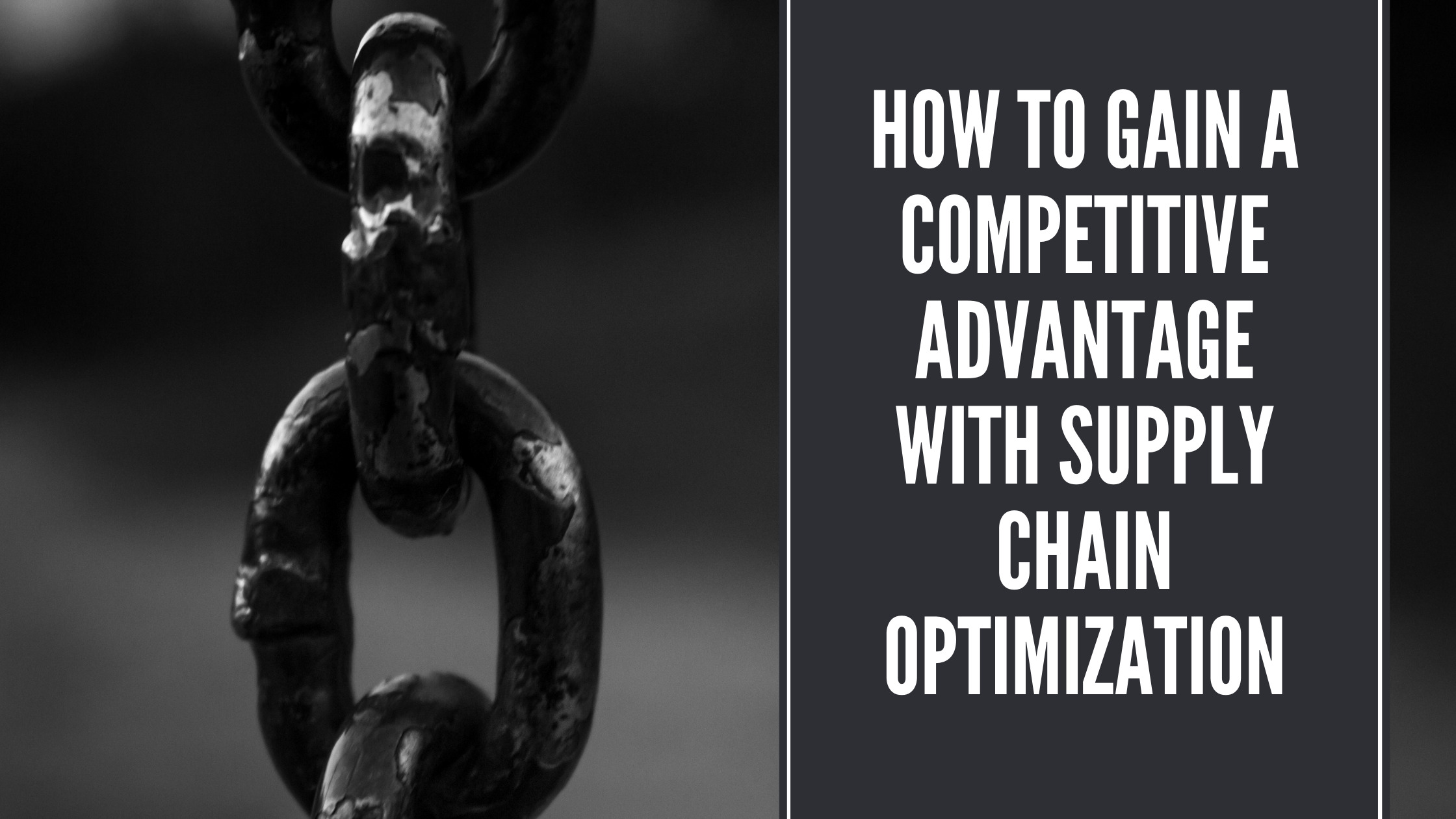 How to Gain a competitive advantage with supply Chain optimization
