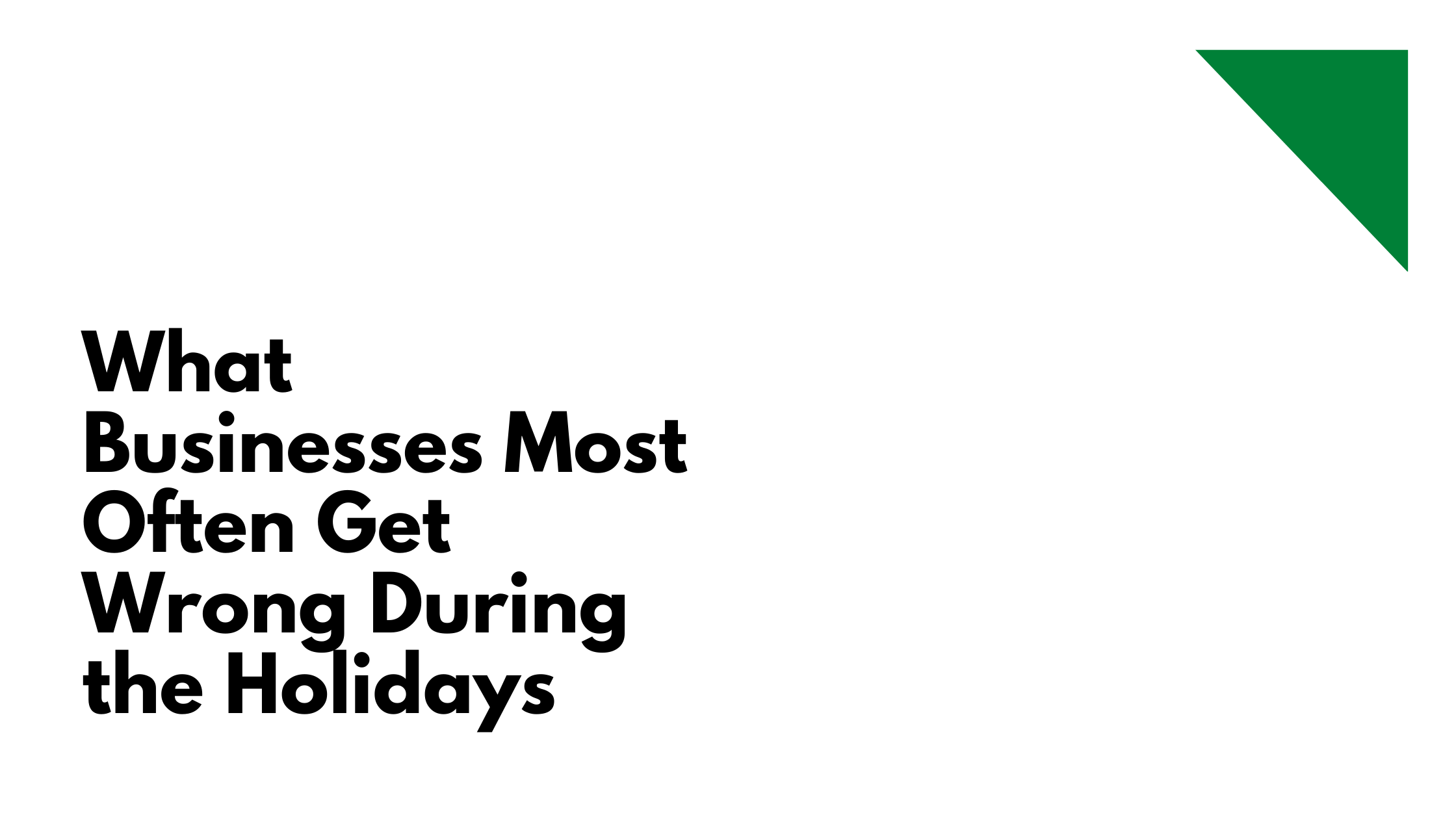 What Businesses Most Often Get Wrong During the Holidays