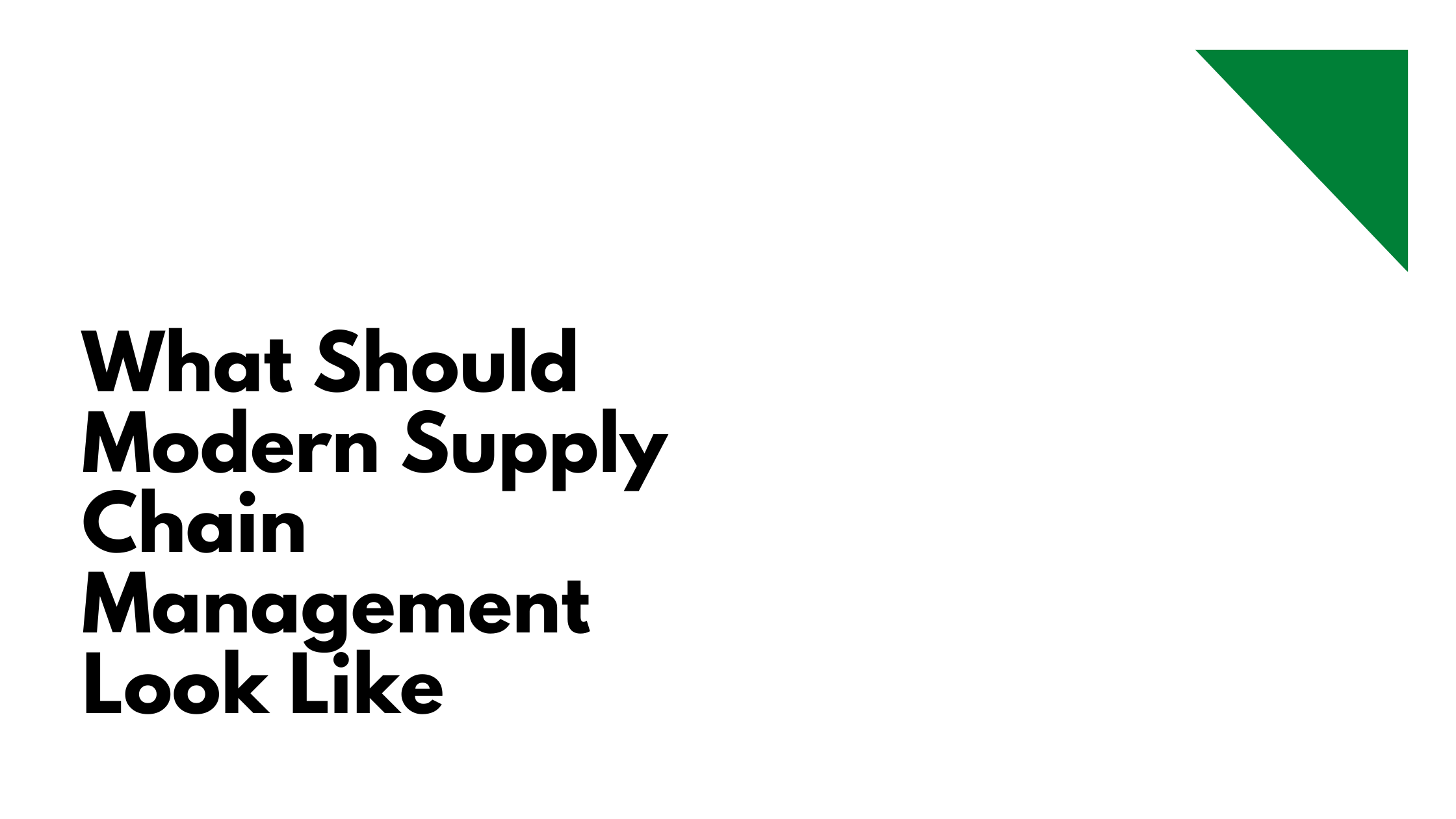 What Should Modern Supply Chain Management Look Like