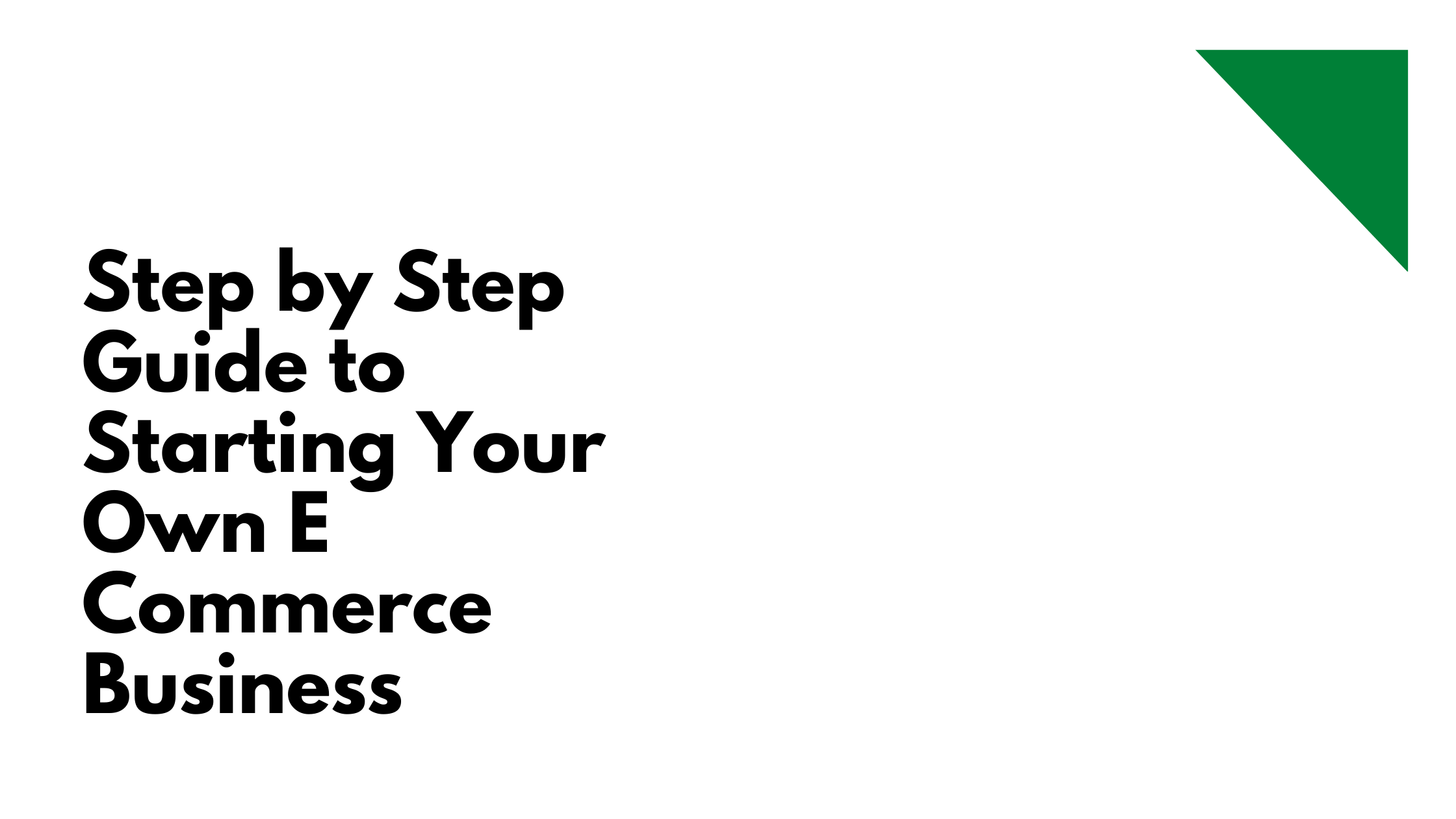 Step by Step Guide to Starting Your Own E Commerce Business