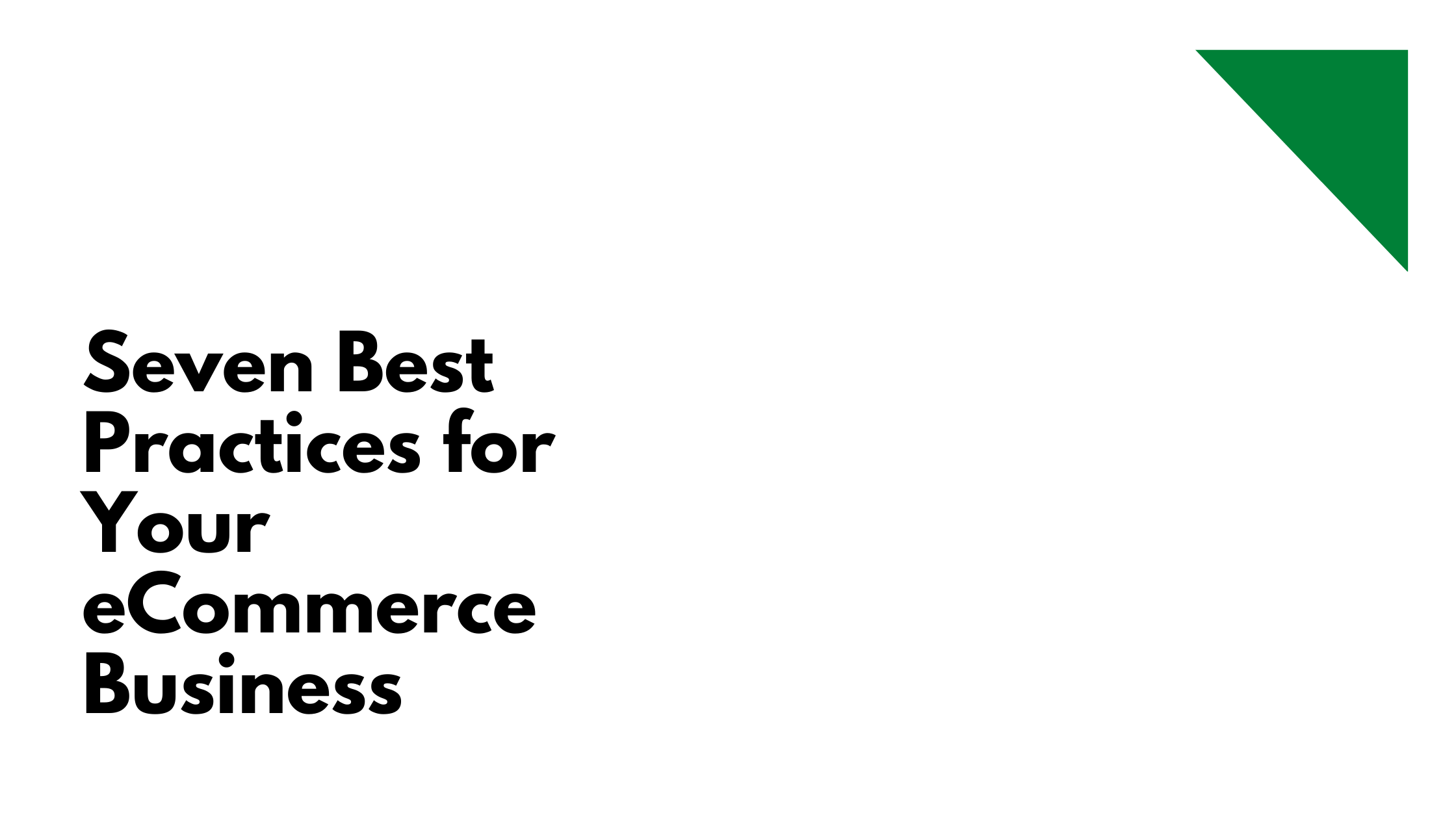 Seven Best Practices for Your E Commerce Business